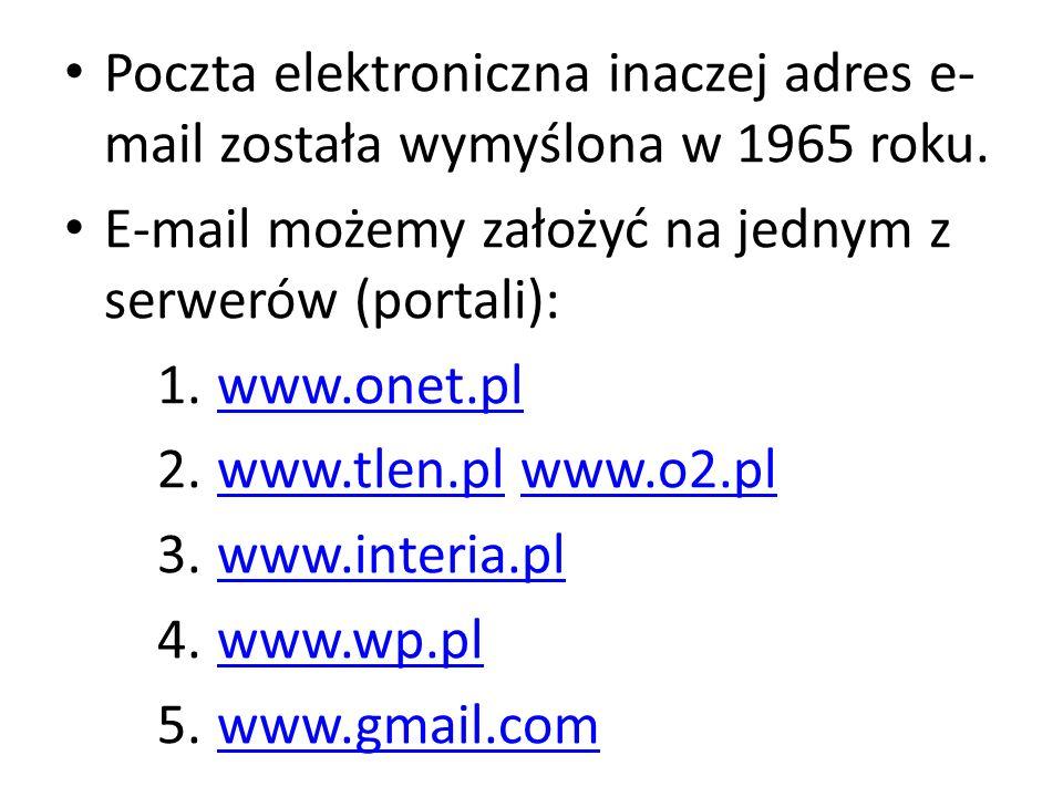 Poczta elektroniczna inaczej adres e- mail została wymyślona w 1965 roku. E-mail możemy założyć na jednym z serwerów (portali): 1.www.onet.plwww.onet.