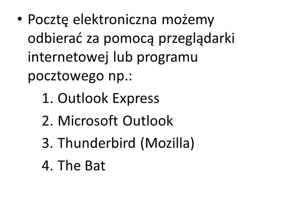 Pocztę elektroniczna możemy odbierać za pomocą przeglądarki internetowej lub programu pocztowego np.: 1.Outlook Express 2.Microsoft Outlook 3.Thunderb