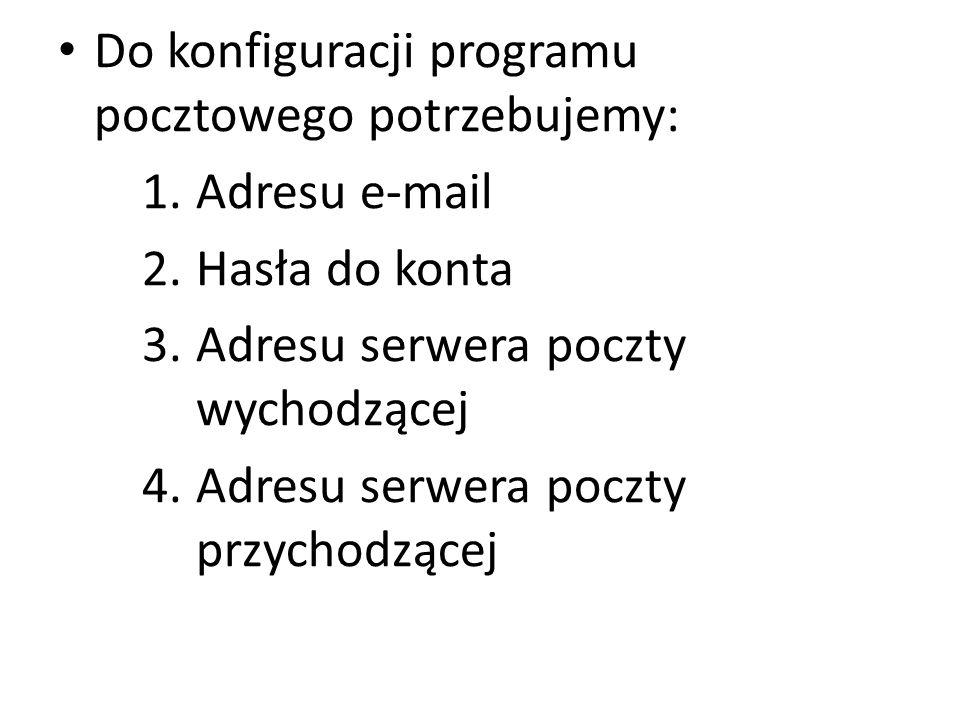 SMTP- protokół komunikacyjny służący do wysyłania poczty elektronicznej (smtp.wp.pl; smtp.gmail.com; smtp.poczta.onet.pl) POP3 - protokół komunikacyjny służący do odbierania poczty elektronicznej (pop3.wp.pl; pop.gmail.com; pop3.poczta.onet.pl)