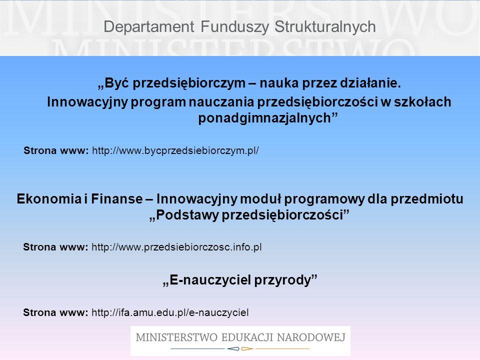 Departament Funduszy Strukturalnych e-podręcznik – przyszłość szkoły zaczyna się dziś… Strona www: http://www.epodrecznik.ydp.com.pl/ Era entera e-learning dla młodzieży Strona www: http://eraentera.wzdz.pl INTERBLOK Strona www: http://www.interblok.pl Żyj twórczo.