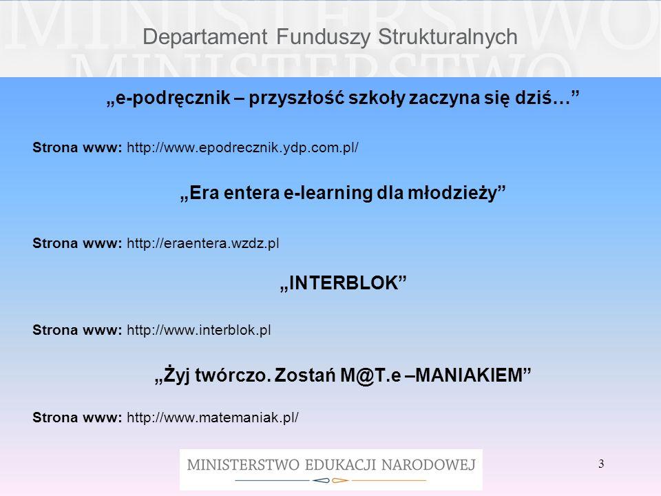 Departament Funduszy Strukturalnych Krok w przedsiębiorczość Strona www: http://www.krokwprzedsiebiorczosc.pl/ MAPPTIPE Innowacyjne narzędzie do tworzenia multimedialnych materiałów edukacyjnych Strona www: http://www.kiw-pokl.org.pl/MAPPTIPE/ Matematyka Innego Wymiaru Strona www: http://www.matematykainnegowymiaru.pl