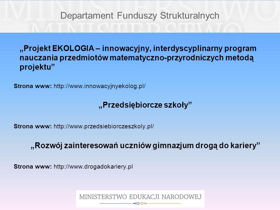 Departament Funduszy Strukturalnych Projekt EKOLOGIA – innowacyjny, interdyscyplinarny program nauczania przedmiotów matematyczno-przyrodniczych metod