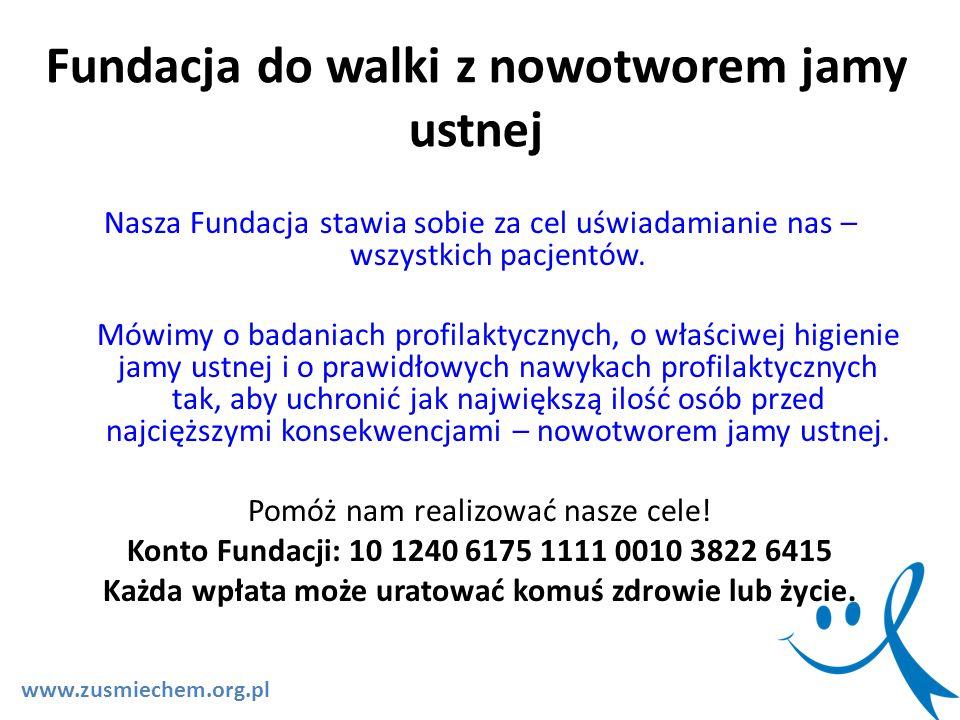 www.zusmiechem.org.pl Nasza Fundacja stawia sobie za cel uświadamianie nas – wszystkich pacjentów. Mówimy o badaniach profilaktycznych, o właściwej hi