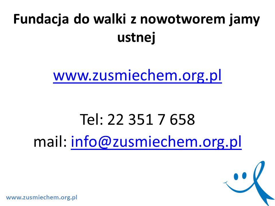 www.zusmiechem.org.pl Tel: 22 351 7 658 mail: info@zusmiechem.org.plinfo@zusmiechem.org.pl Fundacja do walki z nowotworem jamy ustnej