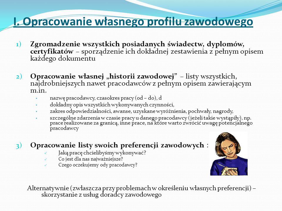 I. Opracowanie własnego profilu zawodowego 1) Zgromadzenie wszystkich posiadanych świadectw, dyplomów, certyfikatów – sporządzenie ich dokładnej zesta