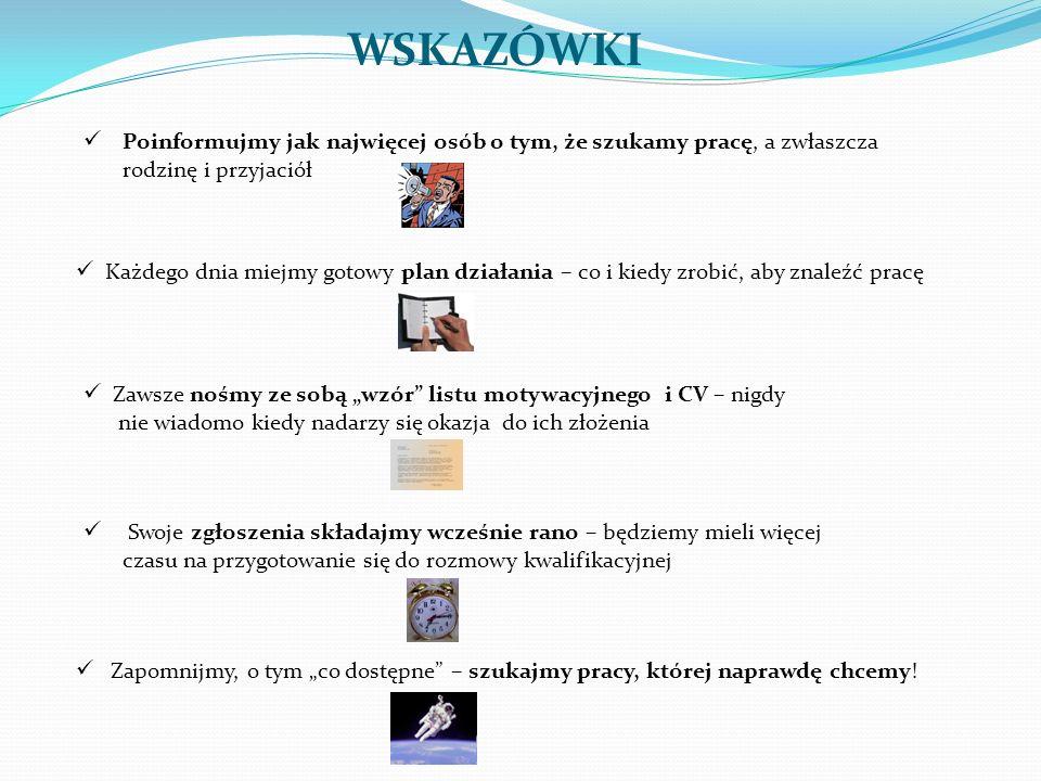 PRZYDATNE ADRESY www.pracuj.pl www.praca.pl www.gazetapraca.plwww.praca.eurostudent.pl www.eures.praca.gov.plwww.praca.gov.pl www.jobpilot.pl www.twojakariera.pl otopraca.pl www.kariera.pl www.monsterpolska.pl www.4job.pl gowork.plpraca.wp.pl