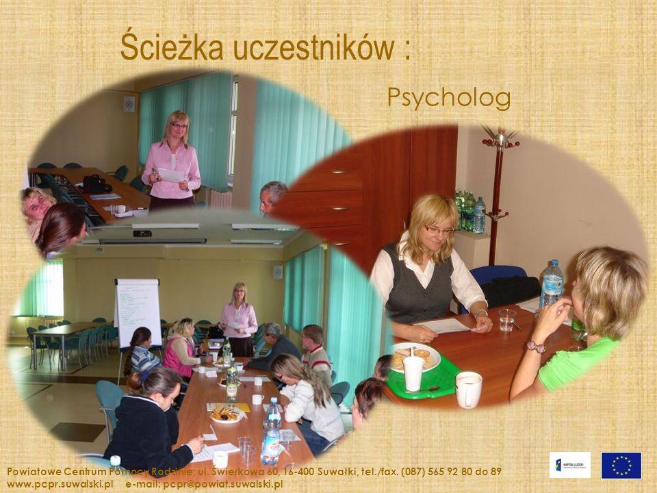Ścieżka uczestników : Psycholog Powiatowe Centrum Pomocy Rodzinie; ul. Świerkowa 60, 16-400 Suwałki, tel./fax. (087) 565 92 80 do 89 www.pcpr.suwalski