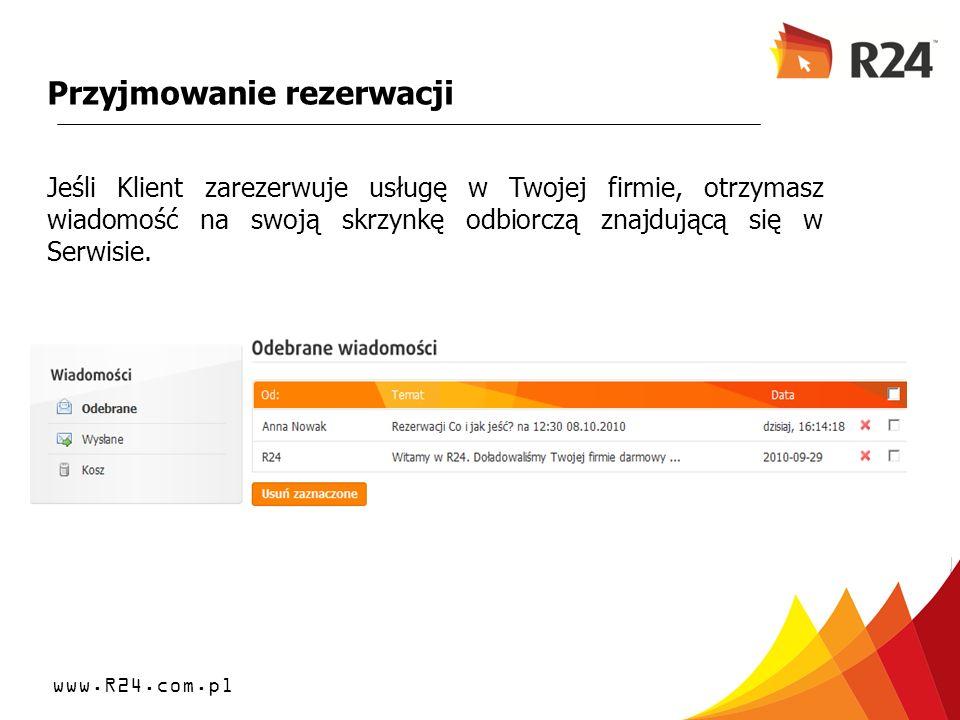 www.R24.com.pl Przyjmowanie rezerwacji Jeśli Klient zarezerwuje usługę w Twojej firmie, otrzymasz wiadomość na swoją skrzynkę odbiorczą znajdującą się
