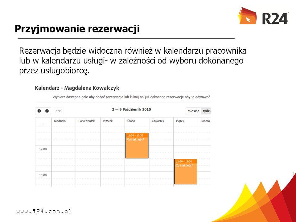 www.R24.com.pl Przyjmowanie rezerwacji Rezerwacja będzie widoczna również w kalendarzu pracownika lub w kalendarzu usługi- w zależności od wyboru doko