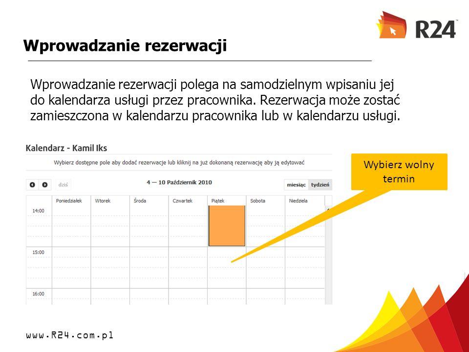 www.R24.com.pl Wprowadzanie rezerwacji Wprowadzanie rezerwacji polega na samodzielnym wpisaniu jej do kalendarza usługi przez pracownika. Rezerwacja m
