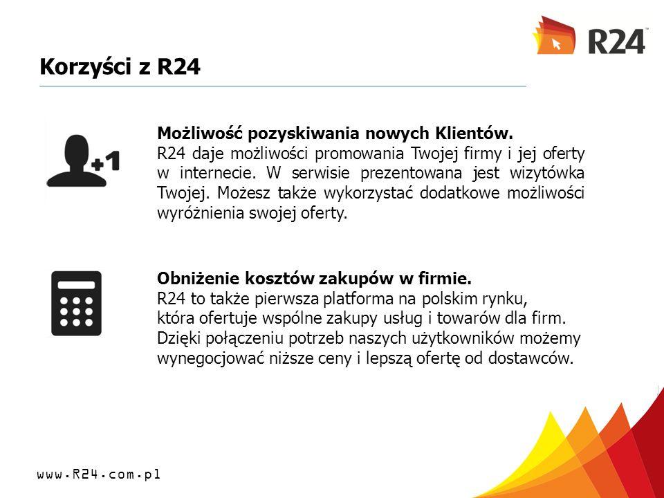 www.R24.com.pl Korzyści z R24 Możliwość pozyskiwania nowych Klientów. R24 daje możliwości promowania Twojej firmy i jej oferty w internecie. W serwisi