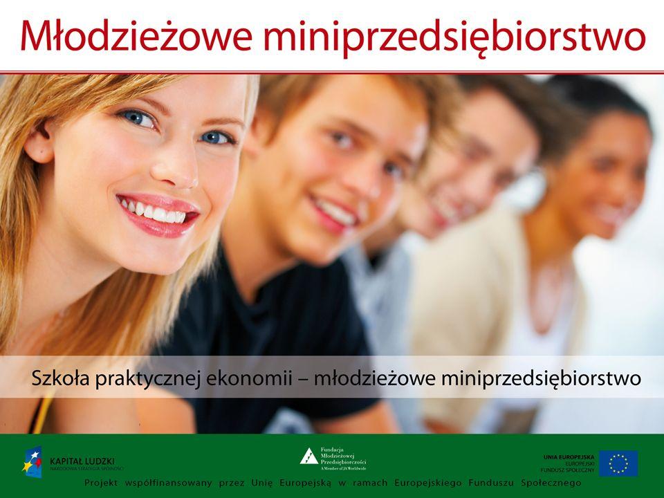Młodzieżowe miniprzedsiębiorstwo Program nauczania Młodzieżowe miniprzedsiębiorstwo do przedmiotu uzupełniającego ekonomia w praktyce jest innowacyjnym produktem wypracowanym przy współudziale uczestników projektu Szkoła praktycznej ekonomii – młodzieżowe miniprzedsiębiorstwo, współfinansowanego ze środków Unii Europejskiej w ramach Europejskiego Funduszu Społecznego.
