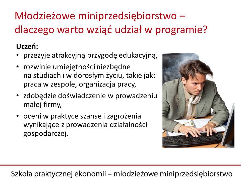 Młodzieżowe miniprzedsiębiorstwo – dlaczego warto wziąć udział w programie? Uczeń: przeżyje atrakcyjną przygodę edukacyjną, rozwinie umiejętności niez