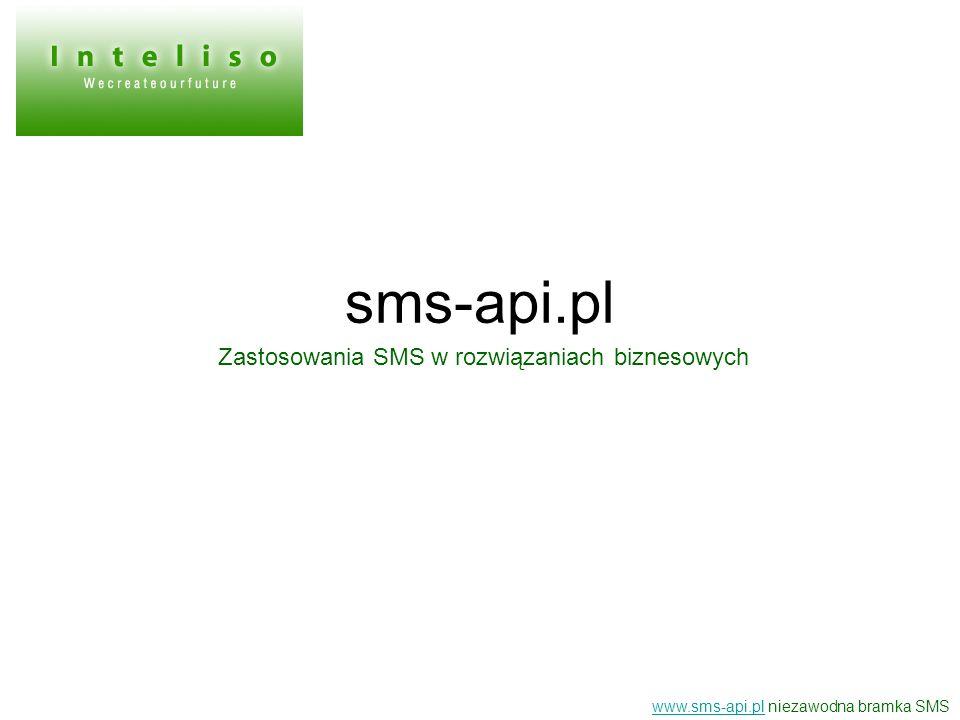 sms-api.pl Zastosowania SMS w rozwiązaniach biznesowych www.sms-api.plwww.sms-api.pl niezawodna bramka SMS