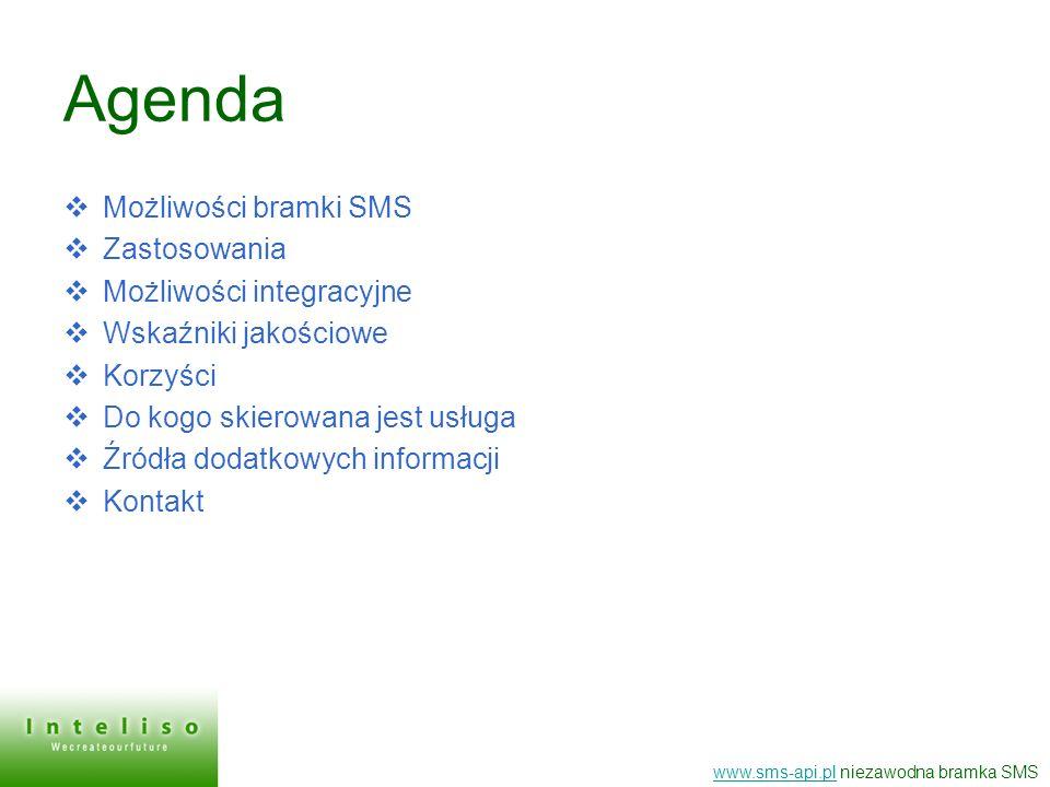 Agenda Możliwości bramki SMS Zastosowania Możliwości integracyjne Wskaźniki jakościowe Korzyści Do kogo skierowana jest usługa Źródła dodatkowych info