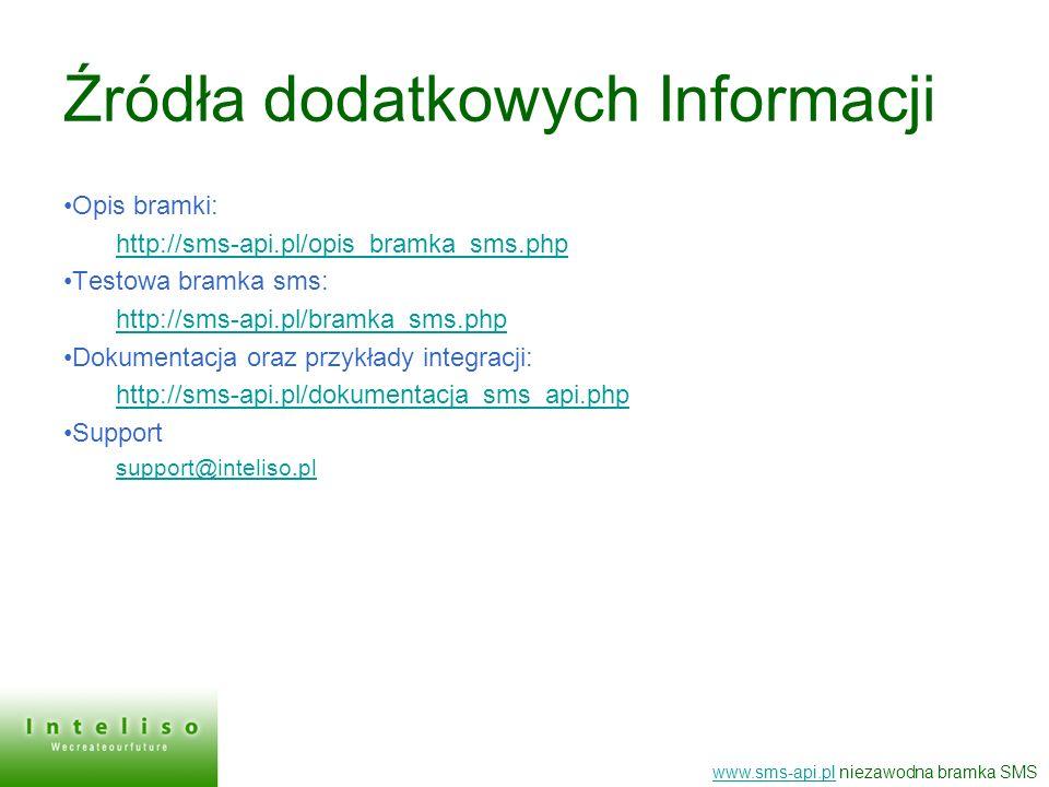 Źródła dodatkowych Informacji Opis bramki: http://sms-api.pl/opis_bramka_sms.php Testowa bramka sms: http://sms-api.pl/bramka_sms.php Dokumentacja ora