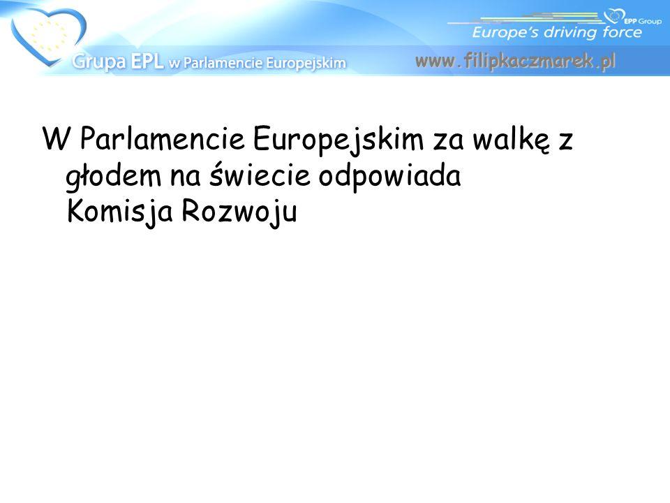 W Parlamencie Europejskim za walkę z głodem na świecie odpowiada Komisja Rozwoju www.filipkaczmarek.pl