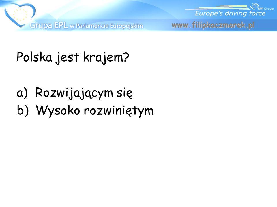 Polska jest krajem? a)Rozwijającym się b)Wysoko rozwiniętym www.filipkaczmarek.pl