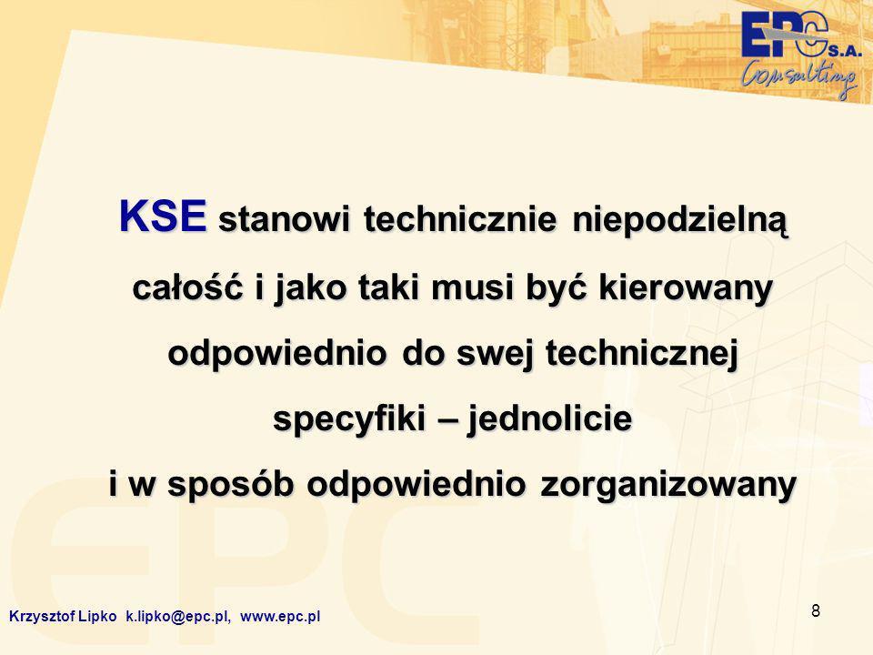 8 KSE stanowi technicznie niepodzielną całość i jako taki musi być kierowany odpowiednio do swej technicznej specyfiki – jednolicie i w sposób odpowiednio zorganizowany Krzysztof Lipko k.lipko@epc.pl, www.epc.pl