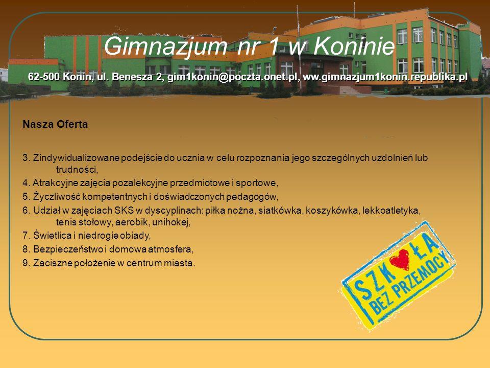 Gimnazjum nr 1 w Koninie Nasza Oferta 62-500 Konin, ul. Benesza 2, gim1konin@poczta.onet.pl, ww.gimnazjum1konin.republika.pl 3. Zindywidualizowane pod