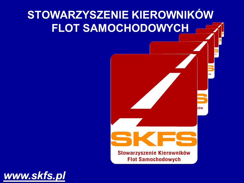 www.skfs.pl INTEGRACJA ŚRODOWISKA ZARZĄDZAJĄCYCH FLOTAMI STOWARZYSZENIE KIEROWNIKÓW FLOT SAMOCHODOWYCH www.skfs.pl