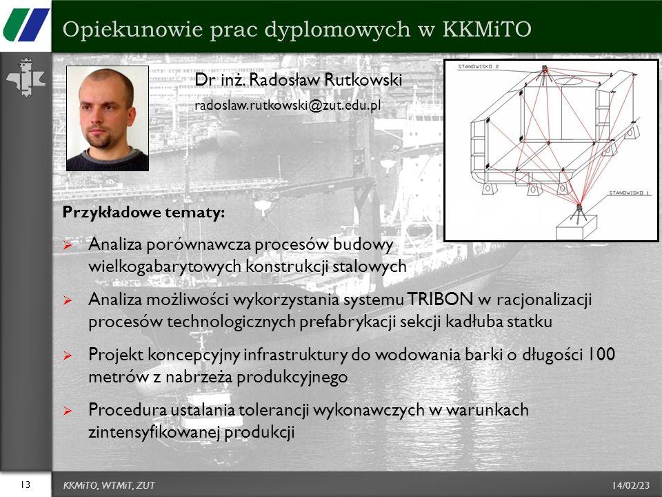 14/02/23 Dr inż. Radosław Rutkowski radoslaw.rutkowski@zut.edu.pl Przykładowe tematy: Analiza porównawcza procesów budowy wielkogabarytowych konstrukc