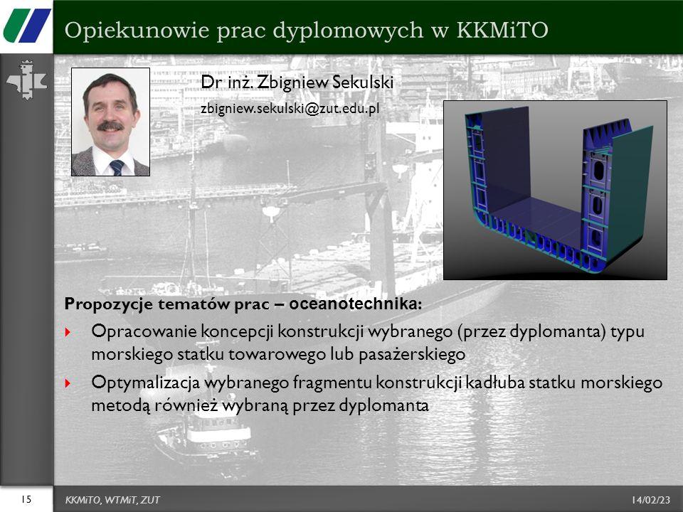 14/02/23 Dr inż. Zbigniew Sekulski zbigniew.sekulski@zut.edu.pl Propozycje tematów prac – oceanotechnika : Opracowanie koncepcji konstrukcji wybranego