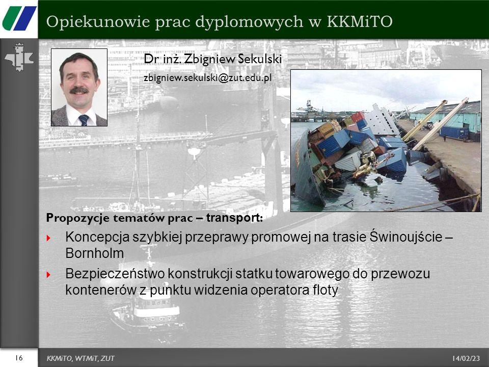 14/02/23 Dr inż. Zbigniew Sekulski zbigniew.sekulski@zut.edu.pl Propozycje tematów prac – transport : Koncepcja szybkiej przeprawy promowej na trasie