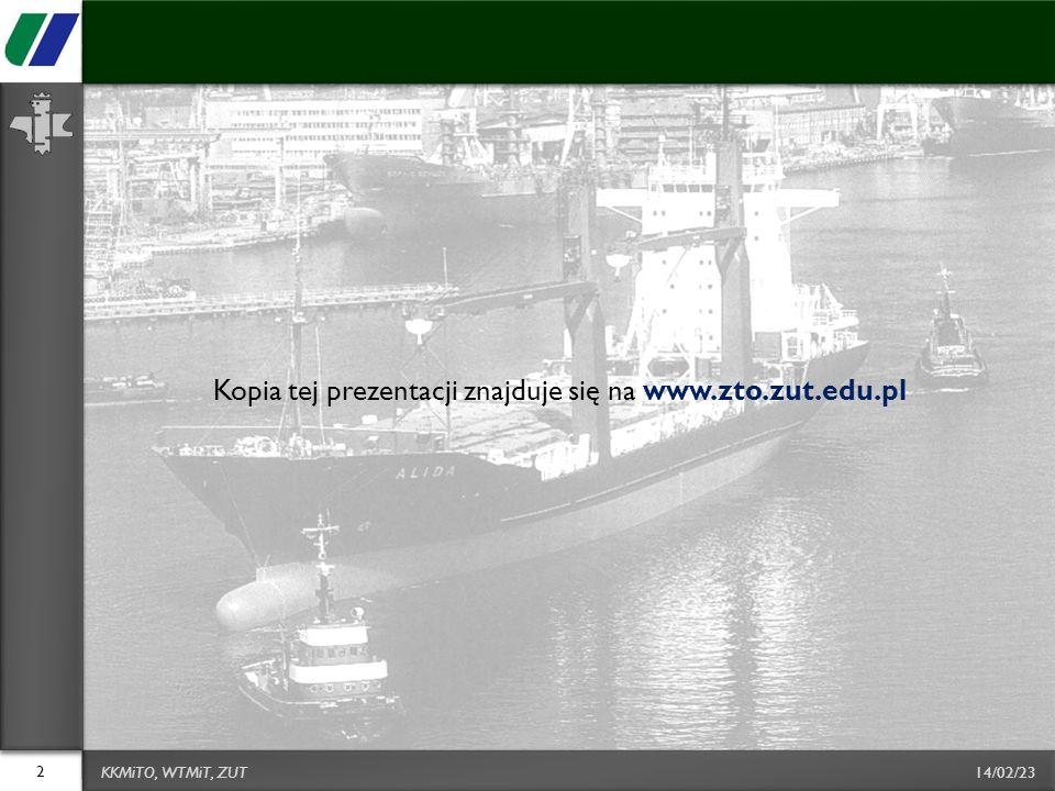14/02/23 Kopia tej prezentacji znajduje się na www.zto.zut.edu.pl 2 KKMiTO, WTMiT, ZUT