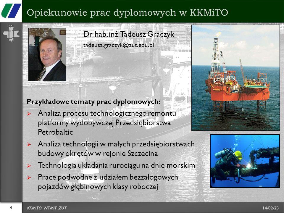 14/02/23 Dr hab. inż. Tadeusz Graczyk tadeusz.graczyk@zut.edu.pl Przykładowe tematy prac dyplomowych: Analiza procesu technologicznego remontu platfor