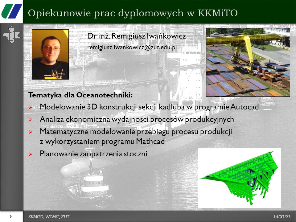 14/02/23 Dr inż. Remigiusz Iwańkowicz remigiusz.iwankowicz@zut.edu.pl Tematyka dla Oceanotechniki: Modelowanie 3D konstrukcji sekcji kadłuba w program
