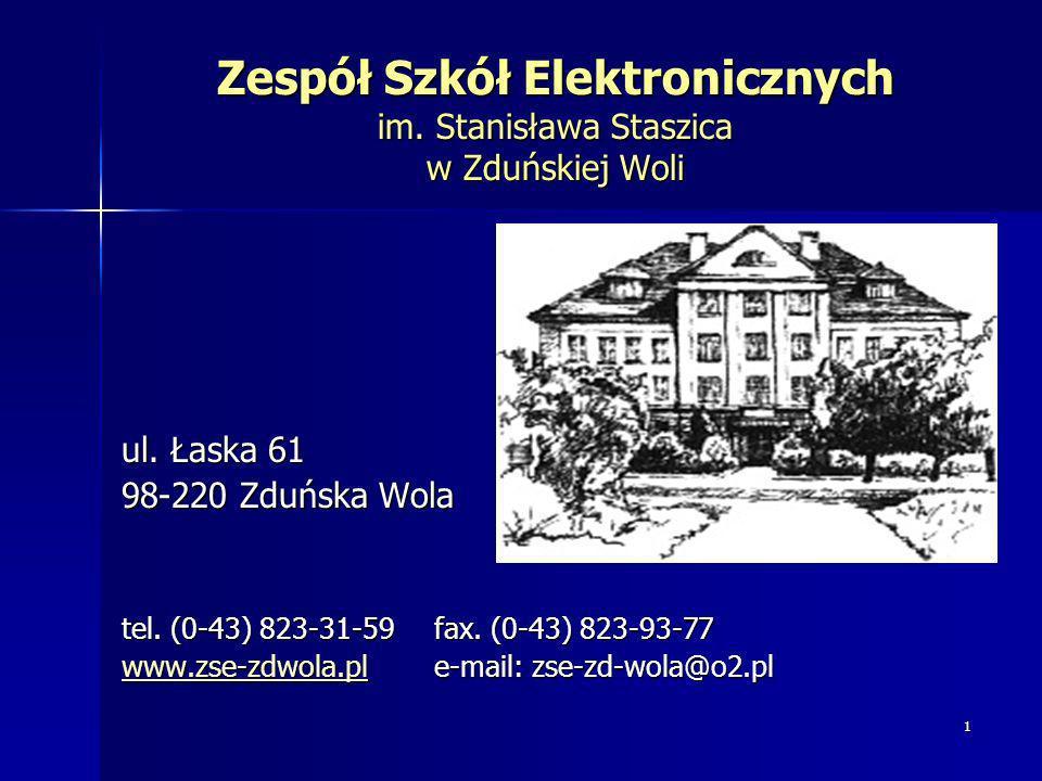 1 Zespół Szkół Elektronicznych im. Stanisława Staszica w Zduńskiej Woli ul. Łaska 61 98-220 Zduńska Wola tel. (0-43) 823-31-59fax. (0-43) 823-93-77 ww