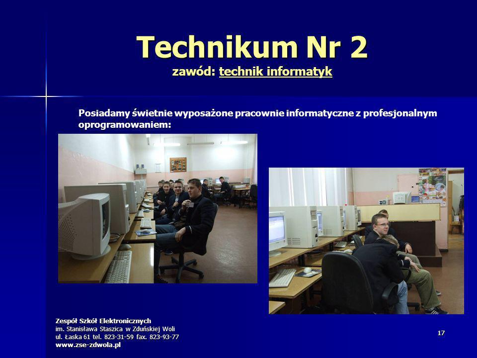 Zespół Szkół Elektronicznych im. Stanisława Staszica w Zduńskiej Woli ul. Łaska 61 tel. 823-31-59 fax. 823-93-77 www.zse-zdwola.pl 1717 Technikum Nr 2