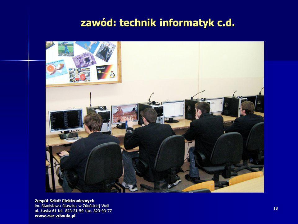 Zespół Szkół Elektronicznych im. Stanisława Staszica w Zduńskiej Woli ul. Łaska 61 tel. 823-31-59 fax. 823-93-77 www.zse-zdwola.pl 18 zawód: technik i