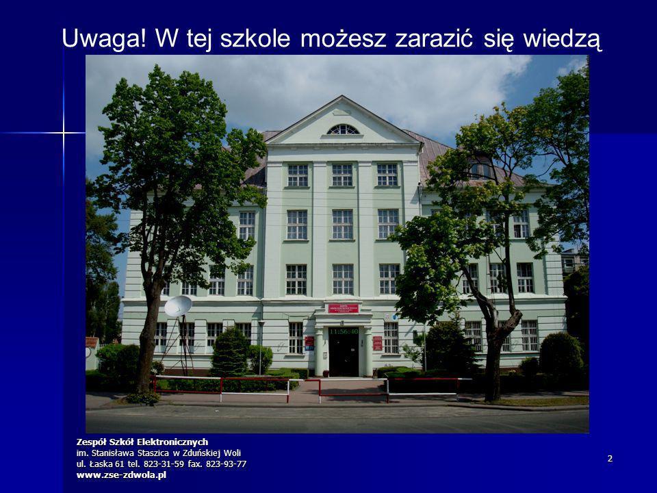 Zespół Szkół Elektronicznych im. Stanisława Staszica w Zduńskiej Woli ul. Łaska 61 tel. 823-31-59 fax. 823-93-77 www.zse-zdwola.pl 2 Uwaga! W tej szko
