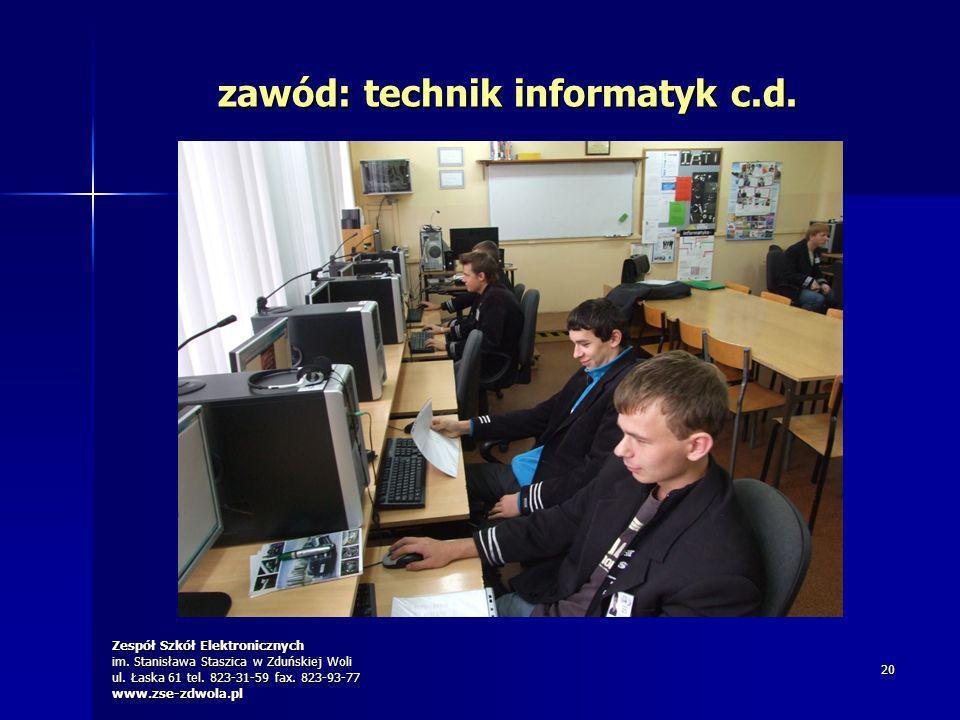 Zespół Szkół Elektronicznych im. Stanisława Staszica w Zduńskiej Woli ul. Łaska 61 tel. 823-31-59 fax. 823-93-77 www.zse-zdwola.pl 20 zawód: technik i