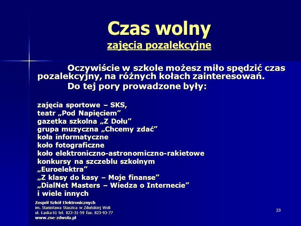 Zespół Szkół Elektronicznych im. Stanisława Staszica w Zduńskiej Woli ul. Łaska 61 tel. 823-31-59 fax. 823-93-77 www.zse-zdwola.pl 23 Czas wolny zajęc