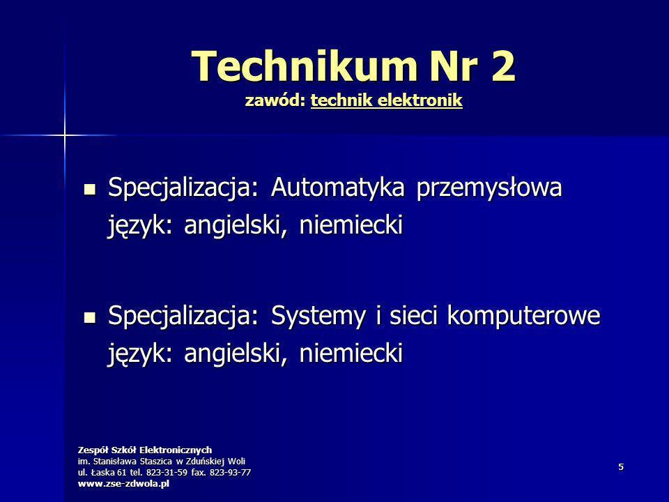 Zespół Szkół Elektronicznych im. Stanisława Staszica w Zduńskiej Woli ul. Łaska 61 tel. 823-31-59 fax. 823-93-77 www.zse-zdwola.pl 55 Technikum Nr 2 z