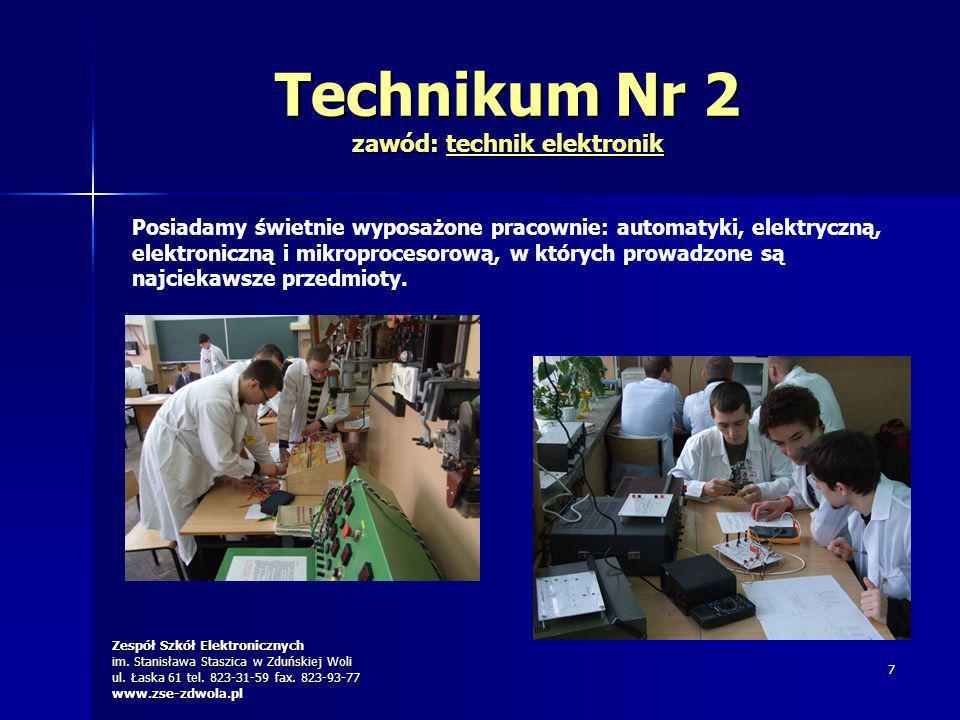Zespół Szkół Elektronicznych im. Stanisława Staszica w Zduńskiej Woli ul. Łaska 61 tel. 823-31-59 fax. 823-93-77 www.zse-zdwola.pl 7 Technikum Nr 2 za