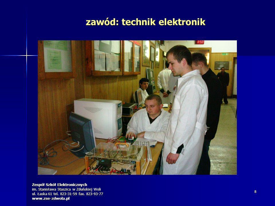 Zespół Szkół Elektronicznych im. Stanisława Staszica w Zduńskiej Woli ul. Łaska 61 tel. 823-31-59 fax. 823-93-77 www.zse-zdwola.pl 8 zawód: technik el