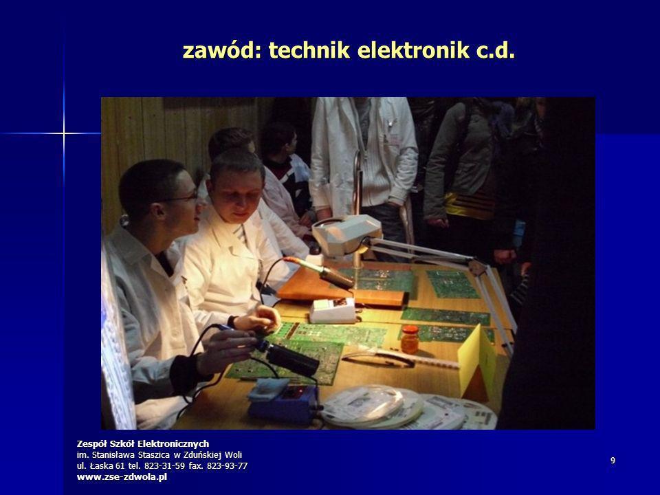 Zespół Szkół Elektronicznych im. Stanisława Staszica w Zduńskiej Woli ul. Łaska 61 tel. 823-31-59 fax. 823-93-77 www.zse-zdwola.pl 9 zawód: technik el