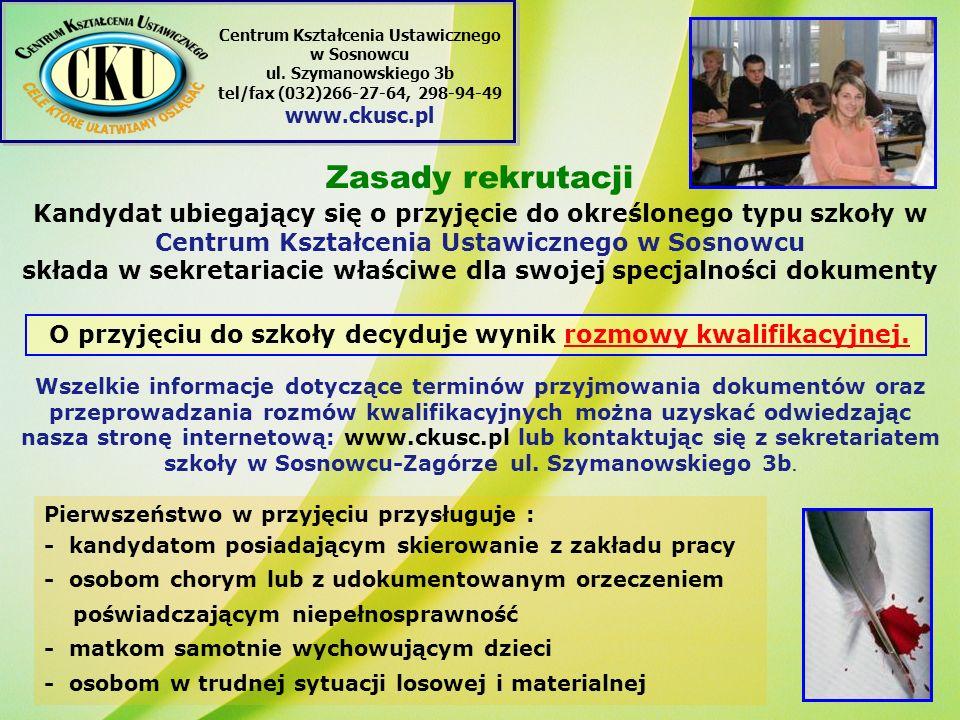 Zasady rekrutacji Kandydat ubiegający się o przyjęcie do określonego typu szkoły w Centrum Kształcenia Ustawicznego w Sosnowcu składa w sekretariacie właściwe dla swojej specjalności dokumenty Wszelkie informacje dotyczące terminów przyjmowania dokumentów oraz przeprowadzania rozmów kwalifikacyjnych można uzyskać odwiedzając nasza stronę internetową: www.ckusc.pl lub kontaktując się z sekretariatem szkoły w Sosnowcu-Zagórze ul.