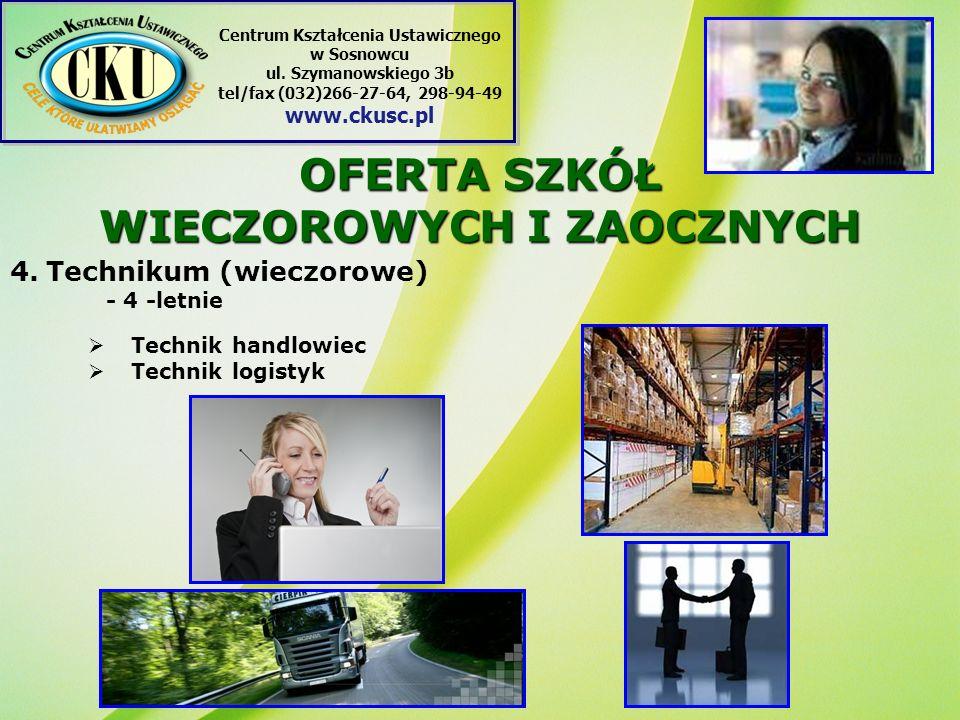 4.Technikum (wieczorowe) - 4 -letnie Technik handlowiec Technik logistyk OFERTA SZKÓŁ WIECZOROWYCH I ZAOCZNYCH Centrum Kształcenia Ustawicznego w Sosnowcu ul.