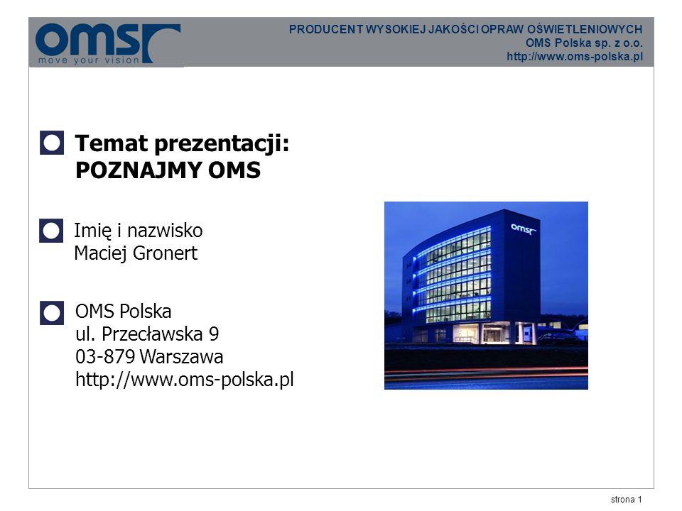 strona 12 PRODUCENT WYSOKIEJ JAKOŚCI OPRAW OŚWIETLENIOWYCH OMS Polska sp.