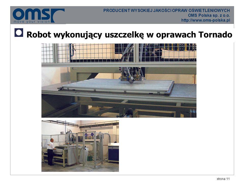 strona 11 PRODUCENT WYSOKIEJ JAKOŚCI OPRAW OŚWIETLENIOWYCH OMS Polska sp.