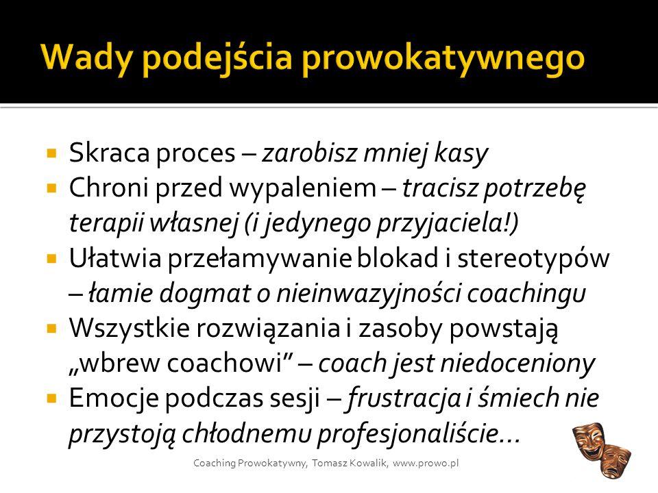 Wyłącznie Coaching Prowokatywny Jedno z wielu narzędzi Coaching Prowokatywny, Tomasz Kowalik, www.prowo.pl Twój sposób użycia Coachingu Prowokatywnego