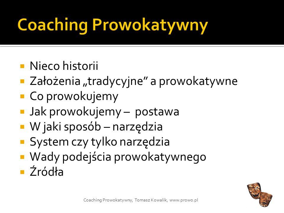 Sorry, że moja praca sprawia mi przyjemność… Tomasz Kowalik, coach Trener i promotor Coachingu Prowokatywnego www.prowo.pl