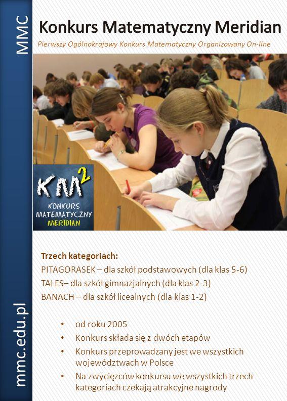 Trzech kategoriach: PITAGORASEK – dla szkół podstawowych (dla klas 5-6) TALES– dla szkół gimnazjalnych (dla klas 2-3) BANACH – dla szkół licealnych (d
