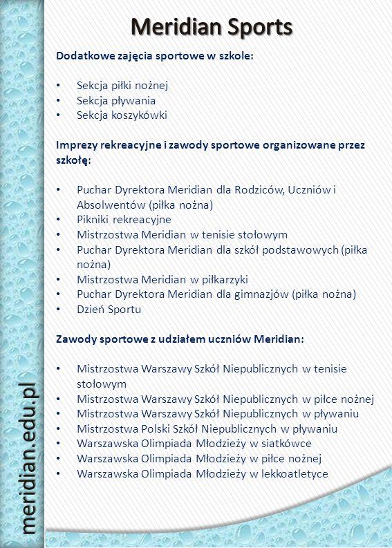 Wysokie wyniki egzaminów końcowych – sprawdzianu kompetencji szóstoklasisty, egzaminów gimnazjalnych i maturalnych Dwujęzyczna edukacja (polsko – angielska) Nauczanie drugiego języka obcego (do wyboru: język angielski, niemiecki, hiszpański lub francuski) Pełne bezpieczeństwo oraz opieka psychologiczo- pedagogiczna i medyczna IB DP – program matury międzynarodowej dla licealistów Pre-IB DP dla obcokrajowców - klasa przygotowująca do programu matury międzynarodowej (tylko w języku angielskim) Mało liczne klasy, indywidualne podejście do ucznia Nowoczesne pracownie przedmiotów ścisłych, językowych oraz informatyki Przestronna i bogato wyposażona biblioteka Szeroki wybór kół zainteresowań Przygotowanie uczniów zdolnych do olimpiad przedmiotowych Wycieczki międzynarodowe, krajowe i tematyczne Kontrola osiąganych wyników dzięki dziennikowi internetowemu Doświadczona, wykwalifikowana i wspierająca kadra nauczycielska Nowoczesny i funkcjonalny kampus Zdrowe i urozmaicone posiłki Łatwy dojazd meridian.edu.pl
