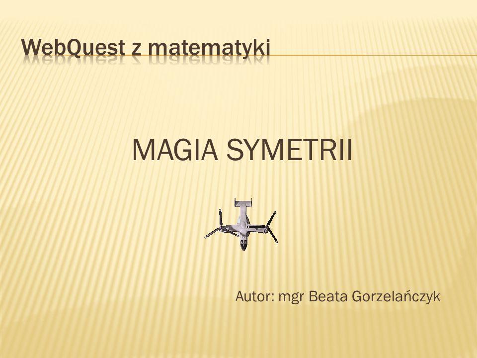MAGIA SYMETRII Autor: mgr Beata Gorzelańczyk